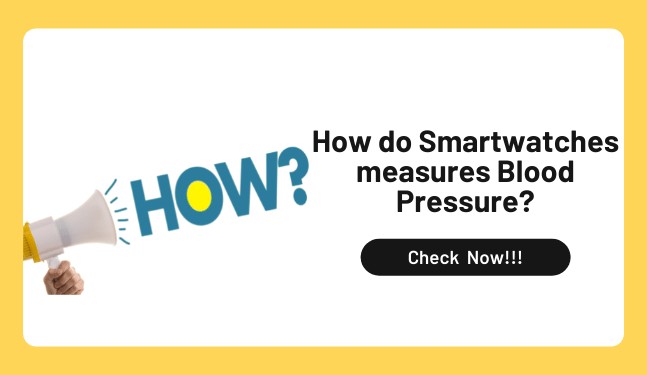How do Smartwatches measures Blood Pressure