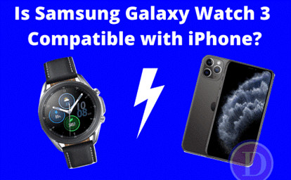 Is Samsung Galaxy Watch 3 Compatible with iPhone